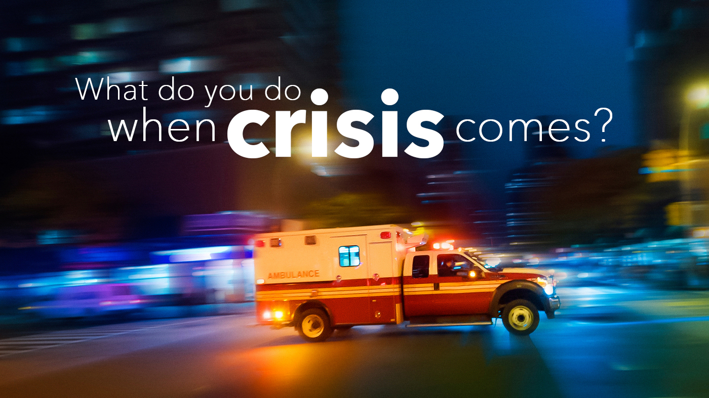 What do you do when crisis comes?