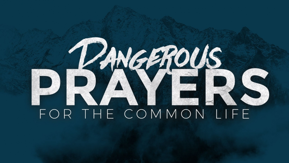Dangerous Prayers for the Common Life